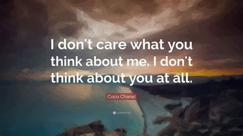 """Coco Chanel Quote: """"I don't care what you think about me"""
