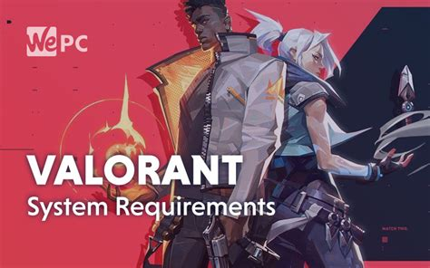 Valorant System Requirements   WePC